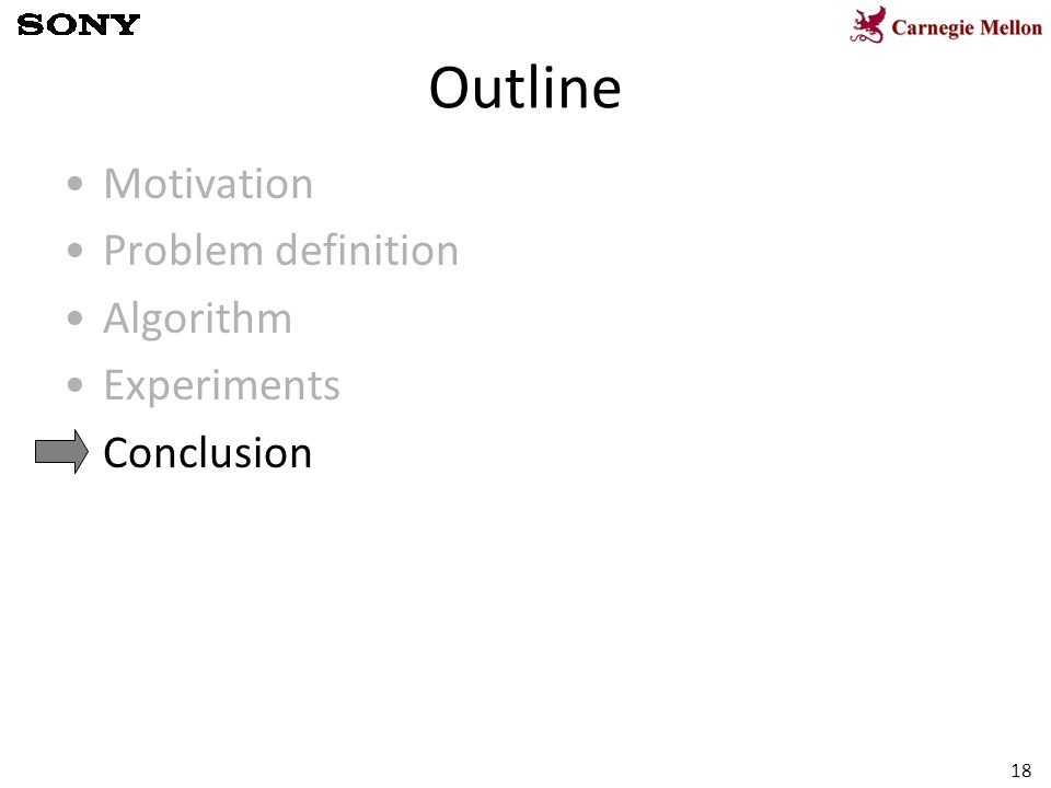 18 Outline Motivation Problem definition Algorithm Experiments Conclusion