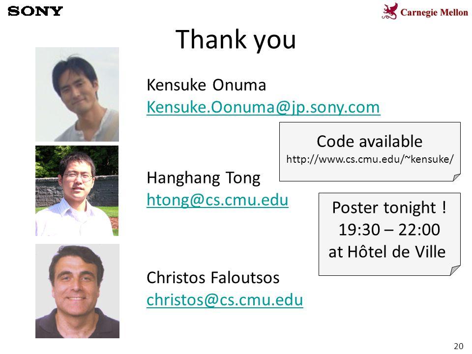 20 Thank you Kensuke Onuma Kensuke.Oonuma@jp.sony.com Hanghang Tong htong@cs.cmu.edu Christos Faloutsos christos@cs.cmu.edu Poster tonight .