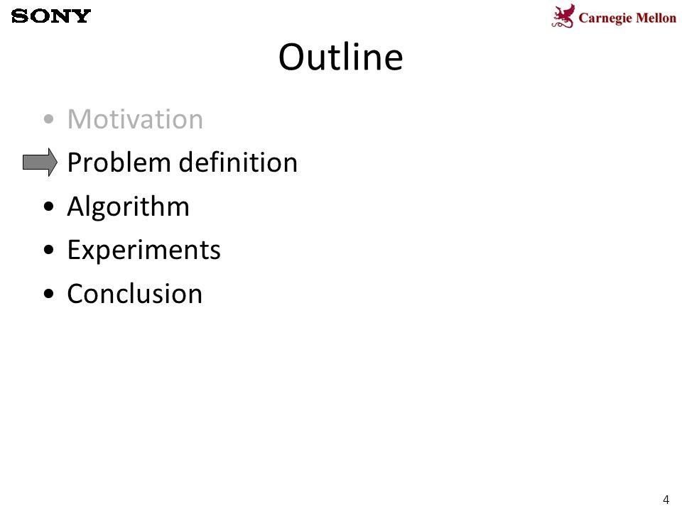 4 Outline Motivation Problem definition Algorithm Experiments Conclusion