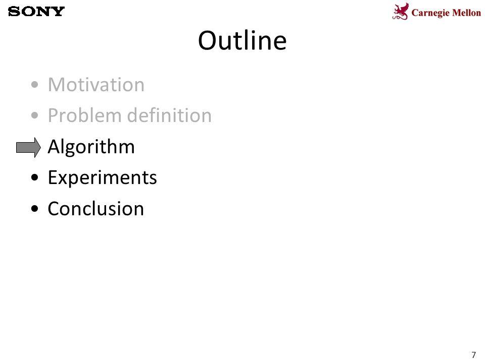 7 Outline Motivation Problem definition Algorithm Experiments Conclusion