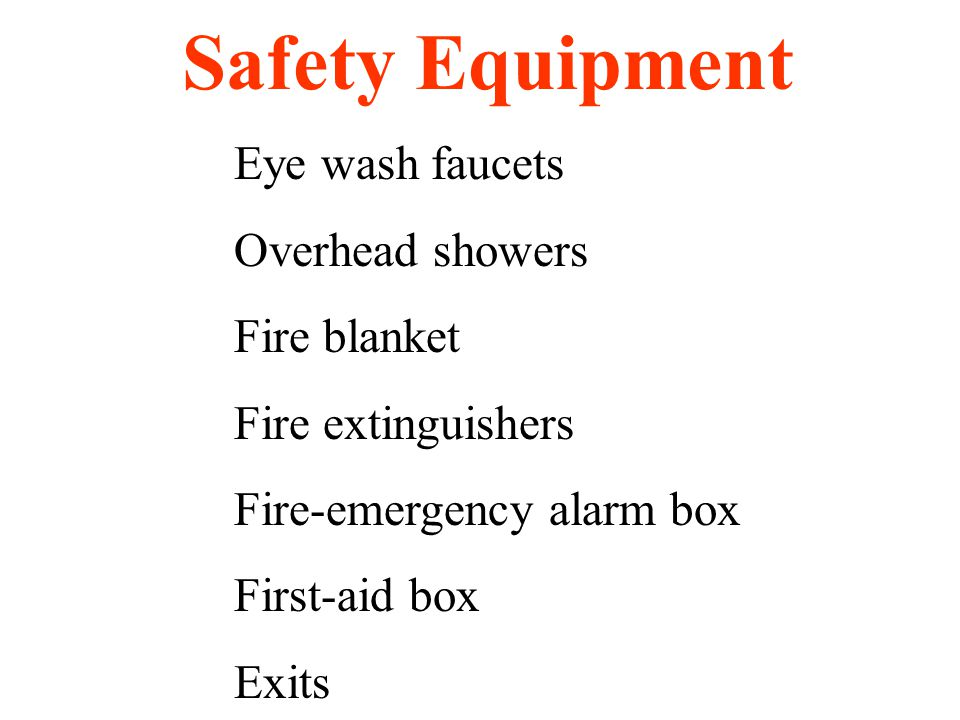 Eye wash faucets Overhead showers Fire blanket Fire extinguishers Fire-emergency alarm box First-aid box Exits Safety Equipment