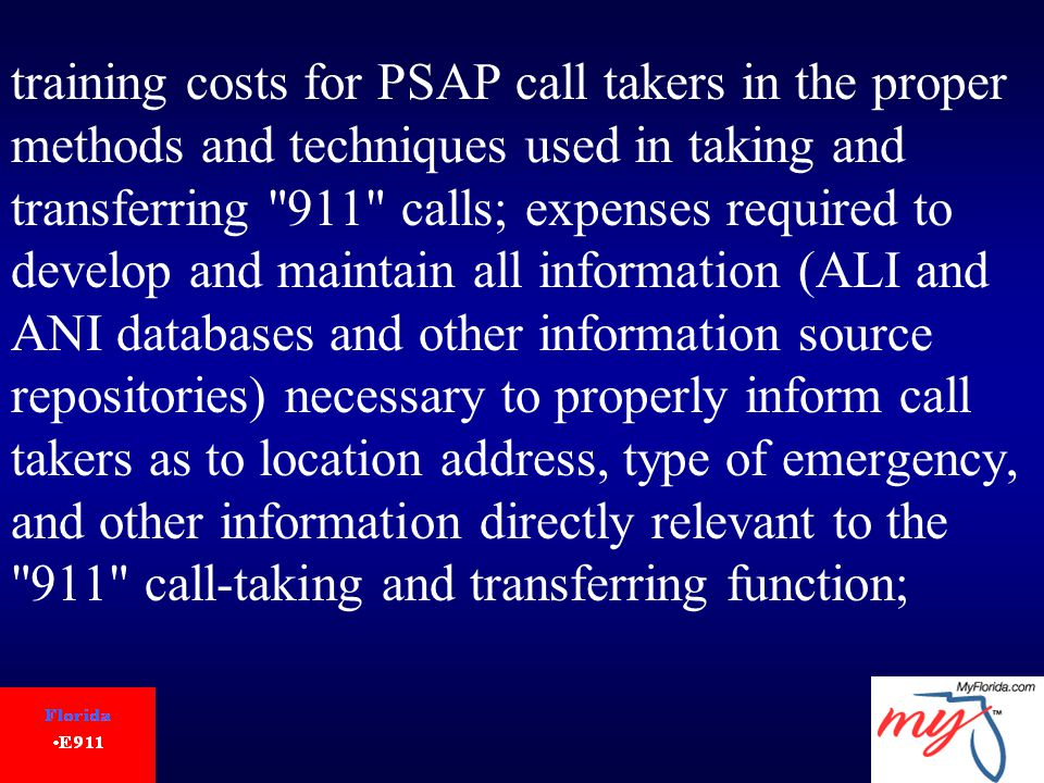 training costs for PSAP call takers in the proper methods and techniques used in taking and transferring 911 calls; expenses required to develop and maintain all information (ALI and ANI databases and other information source repositories) necessary to properly inform call takers as to location address, type of emergency, and other information directly relevant to the 911 call-taking and transferring function;