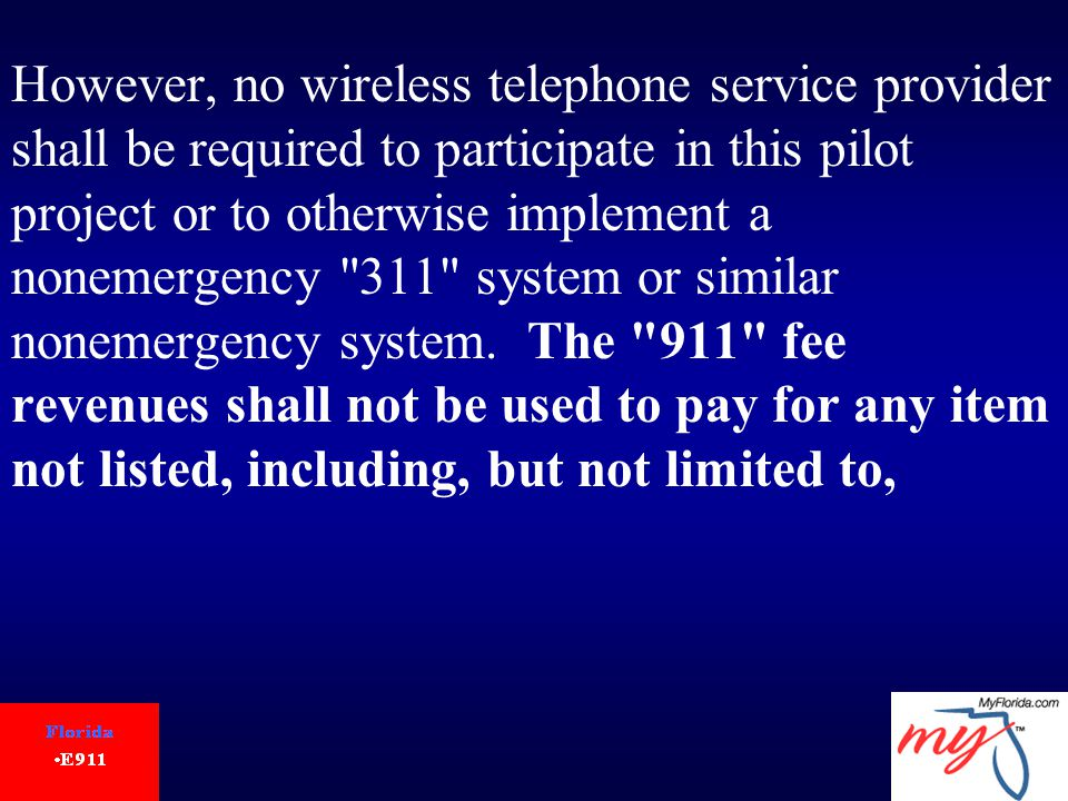 However, no wireless telephone service provider shall be required to participate in this pilot project or to otherwise implement a nonemergency 311 system or similar nonemergency system.