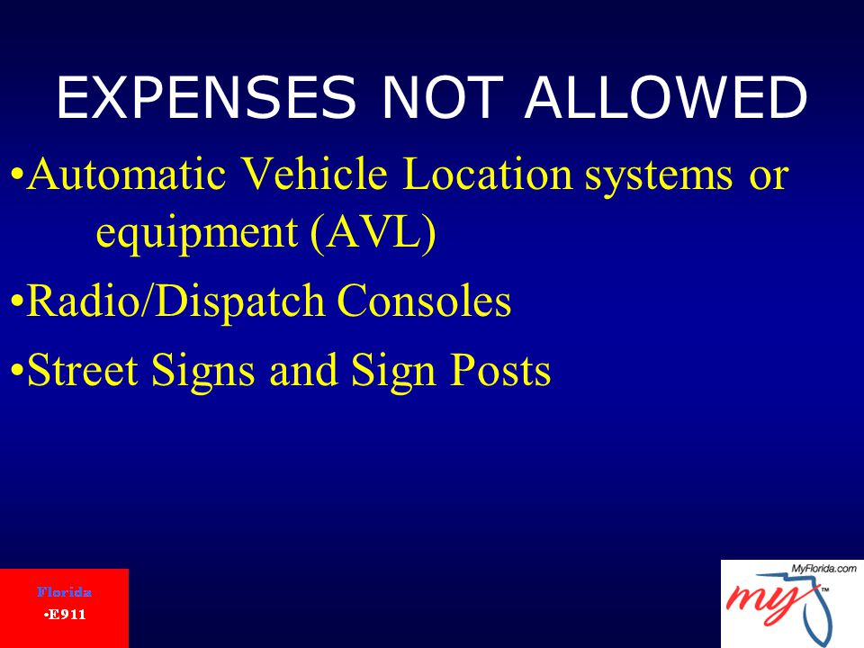 EXPENSES NOT ALLOWED Automatic Vehicle Location systems or equipment (AVL) Radio/Dispatch Consoles Street Signs and Sign Posts
