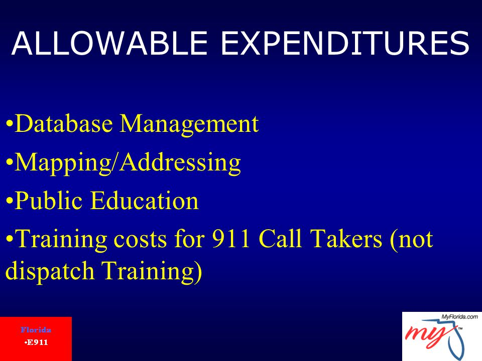 ALLOWABLE EXPENDITURES Database Management Mapping/Addressing Public Education Training costs for 911 Call Takers (not dispatch Training)