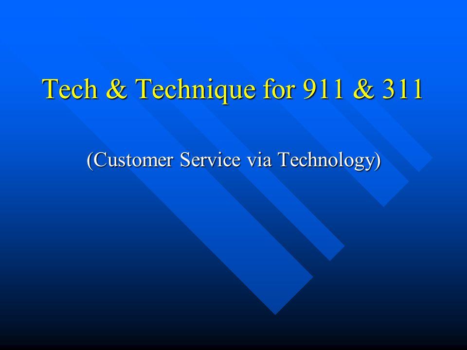 Tech & Technique for 911 & 311 (Customer Service via Technology)