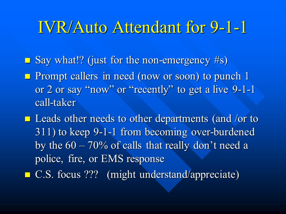 IVR/Auto Attendant for 9-1-1 Say what!. (just for the non-emergency #s) Say what!.