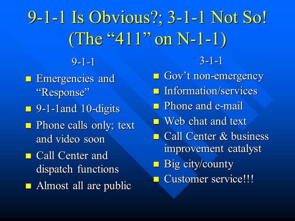 Miscellaneous Goodies* 9-1-1 9-1-1 – Reverse 9-1-1 (high- speed citizen notification)* –NG9-1-1 coming soon »Text and video; IP911 –MUM; AVL; inter- operable radio 3-1-1 –TextNet (web TTY)* –Data analytics –Out-bound calling* –Revenue collection –Mobile data distribution/dispatch * = a clear customer service winner