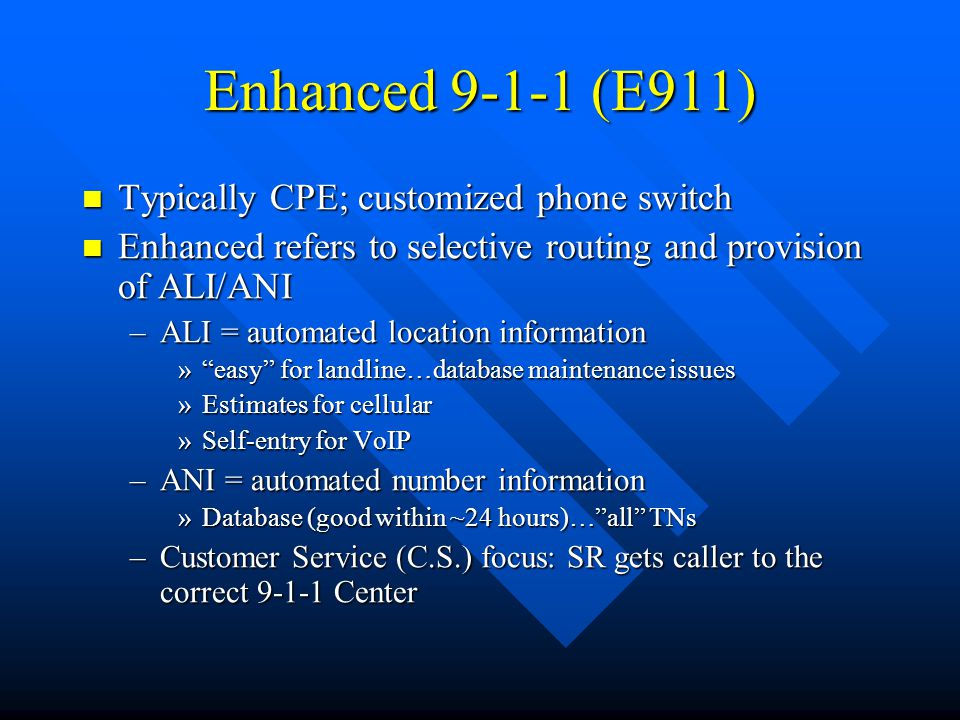 Computer-aided Calling Handling (CACH) and Protocols Dumps ANI/ALI from E-911 into CAD Dumps ANI/ALI from E-911 into CAD Provides scripting for call classifying Provides scripting for call classifying Protocols for law enforcement (LE), Fire, and EMS Protocols for law enforcement (LE), Fire, and EMS –Started as flip-cards …now computerized and usually integrated with the CAD software pkg –LE is pretty new and not widely used (85%) –EMD is very mature; Fire protocol is adolescent C.S.