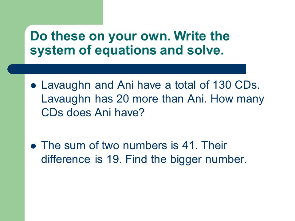 Do these on your own. Write the system of equations and solve.