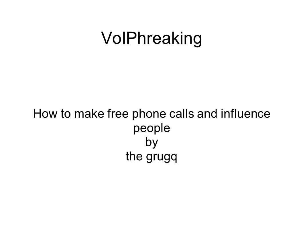 VoIPhreaking How to make free phone calls and influence people by the grugq