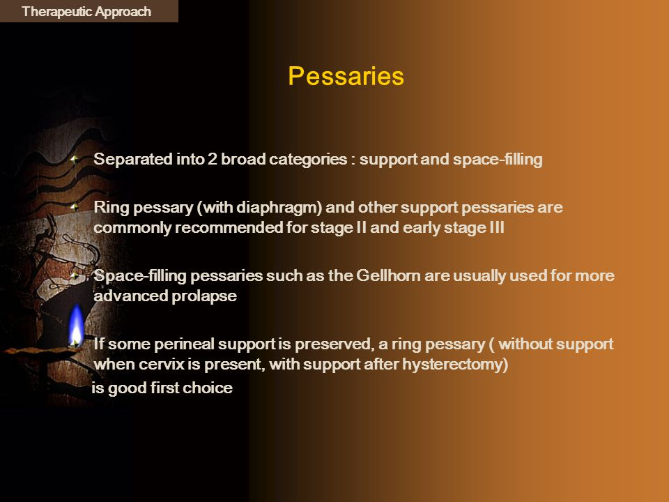 Pessaries Separated into 2 broad categories : support and space-filling Ring pessary (with diaphragm) and other support pessaries are commonly recomme