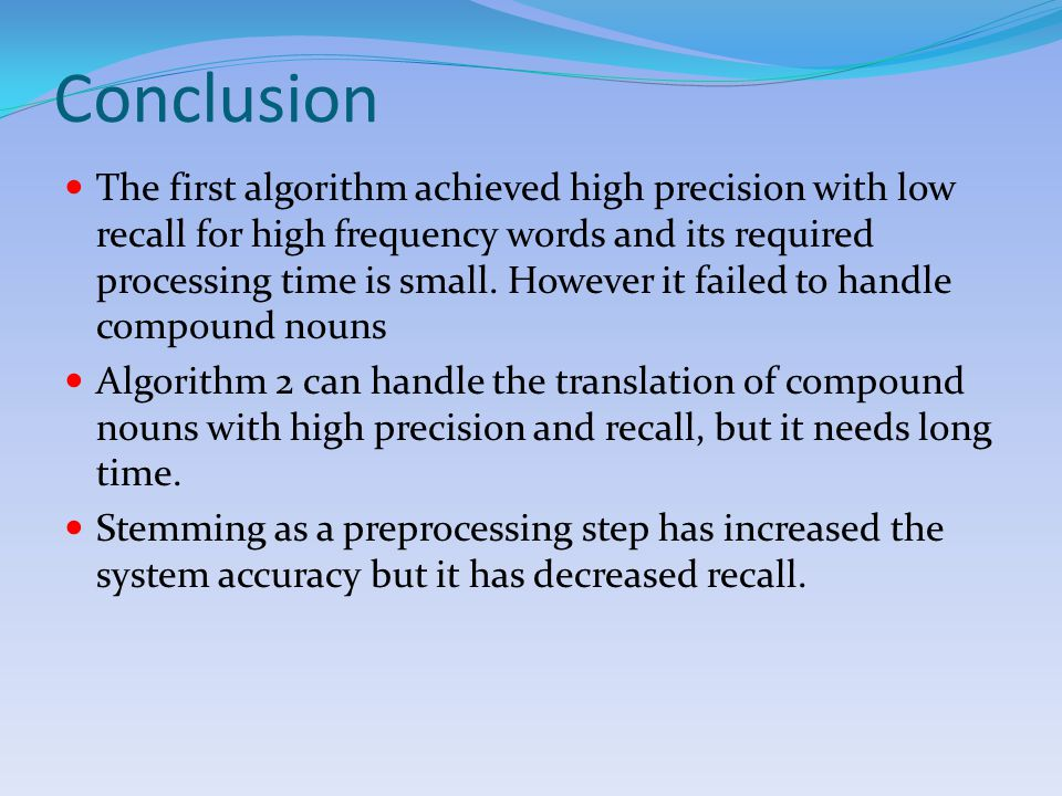 Conclusion The first algorithm achieved high precision with low recall for high frequency words and its required processing time is small.