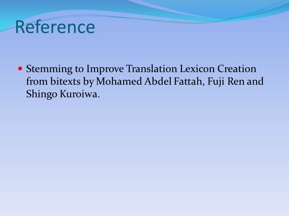 Reference Stemming to Improve Translation Lexicon Creation from bitexts by Mohamed Abdel Fattah, Fuji Ren and Shingo Kuroiwa.