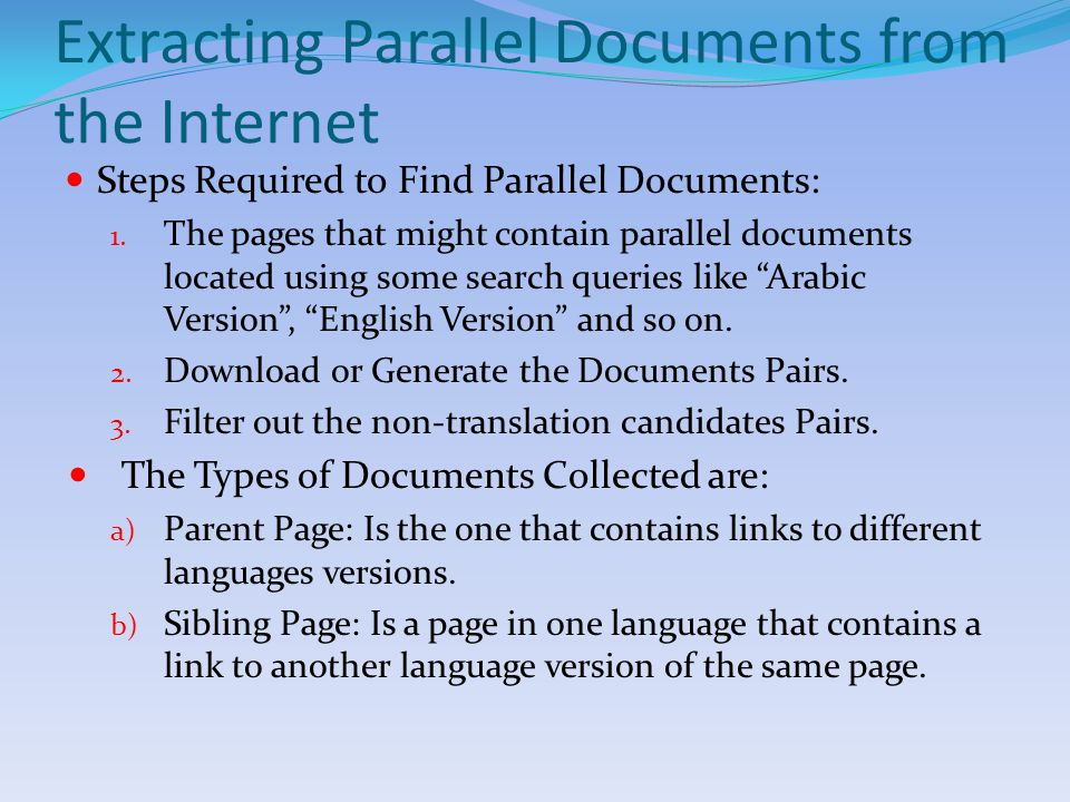 Extracting Parallel Documents from the Internet Steps Required to Find Parallel Documents: 1.