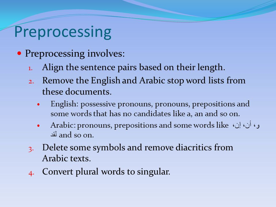 Preprocessing Preprocessing involves: 1. Align the sentence pairs based on their length.