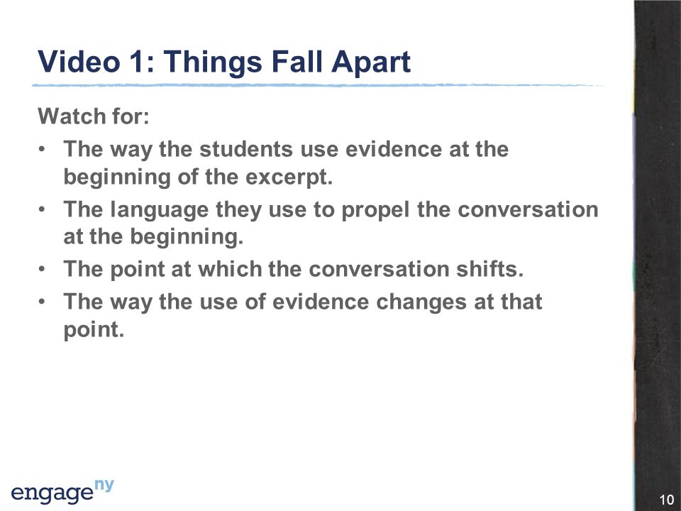 Video 1: Things Fall Apart Watch for: The way the students use evidence at the beginning of the excerpt.