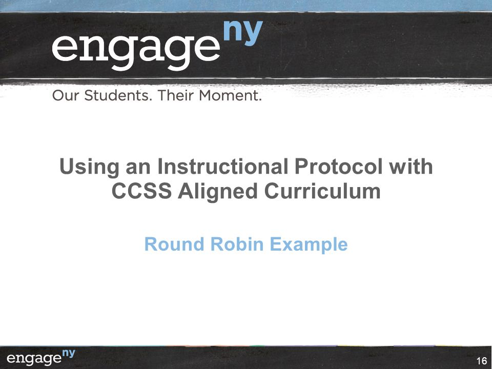 Using an Instructional Protocol with CCSS Aligned Curriculum Round Robin Example 16