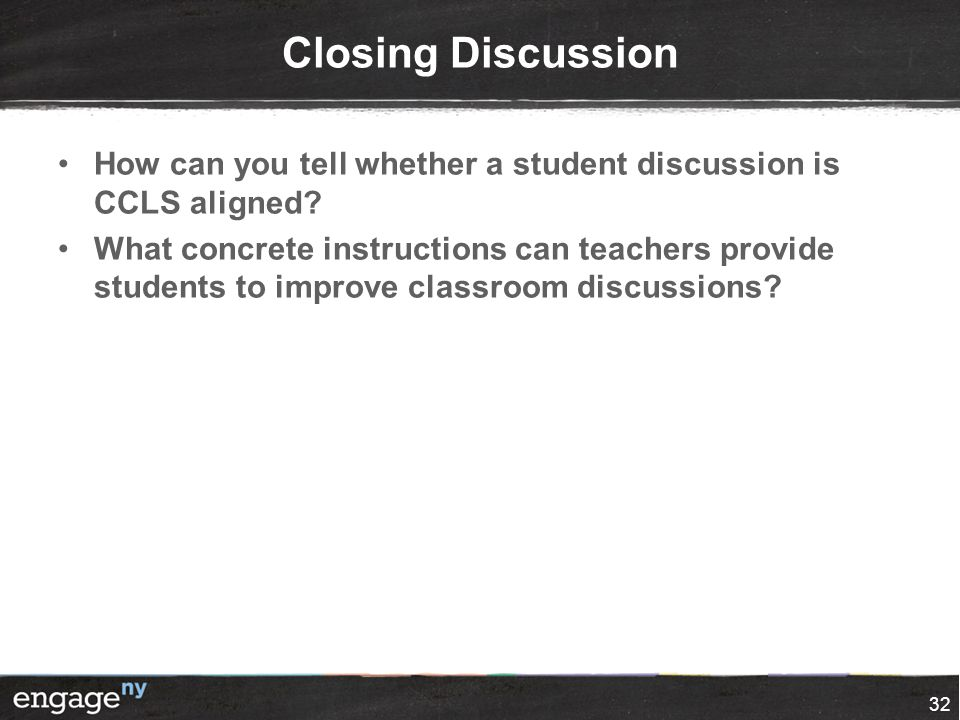 Closing Discussion How can you tell whether a student discussion is CCLS aligned.