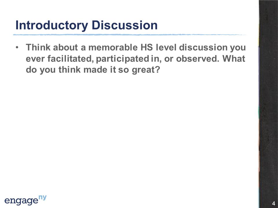 4 Introductory Discussion Think about a memorable HS level discussion you ever facilitated, participated in, or observed.