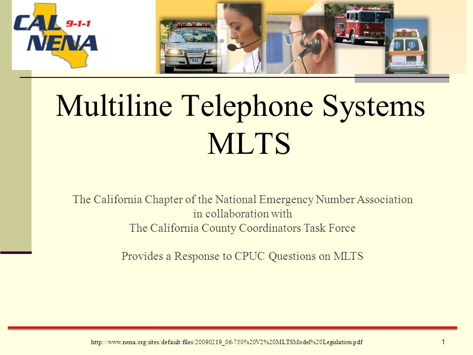 Multiline Telephone Systems MLTS The California Chapter of the National Emergency Number Association in collaboration with The California County Coordinators Task Force Provides a Response to CPUC Questions on MLTS http://www.nena.org/sites/default/files/20090219_06-750%20V2%20MLTSModel%20Legislation.pdf 1
