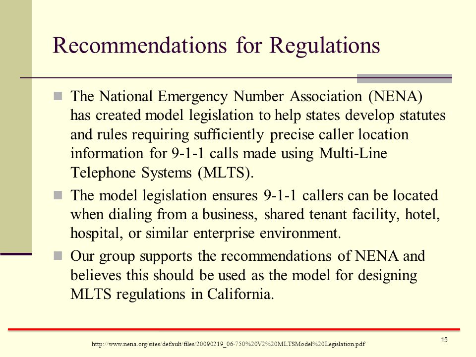 Recommendations for Regulations The National Emergency Number Association (NENA) has created model legislation to help states develop statutes and rules requiring sufficiently precise caller location information for 9-1-1 calls made using Multi-Line Telephone Systems (MLTS).