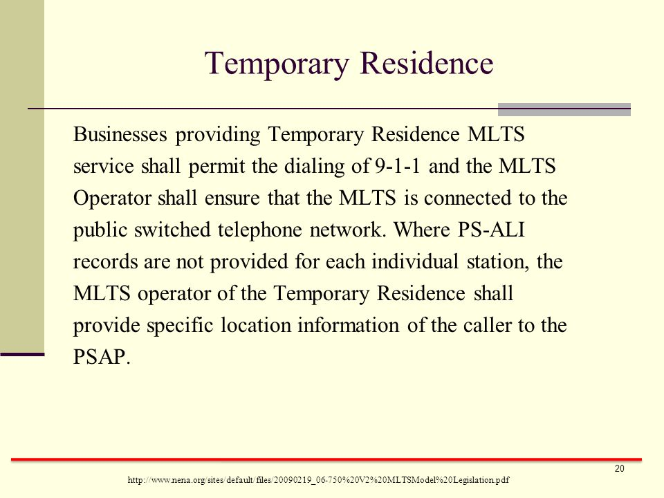 Temporary Residence Businesses providing Temporary Residence MLTS service shall permit the dialing of 9-1-1 and the MLTS Operator shall ensure that the MLTS is connected to the public switched telephone network.