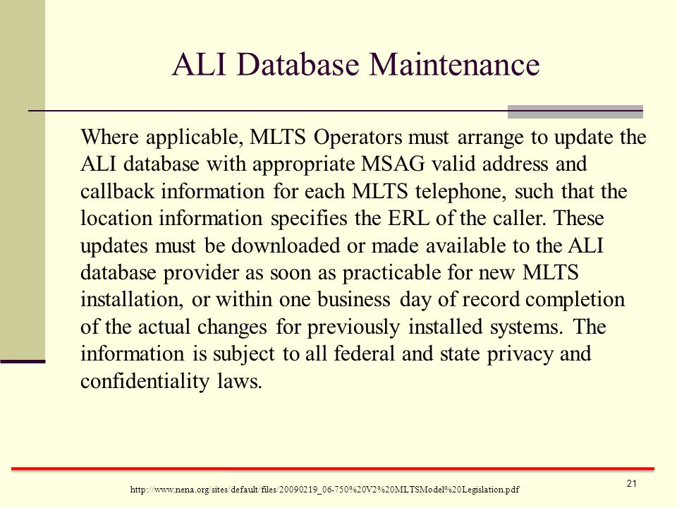 ALI Database Maintenance Where applicable, MLTS Operators must arrange to update the ALI database with appropriate MSAG valid address and callback information for each MLTS telephone, such that the location information specifies the ERL of the caller.