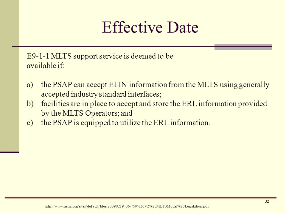 Effective Date E9-1-1 MLTS support service is deemed to be available if: a)the PSAP can accept ELIN information from the MLTS using generally accepted industry standard interfaces; b)facilities are in place to accept and store the ERL information provided by the MLTS Operators; and c)the PSAP is equipped to utilize the ERL information.