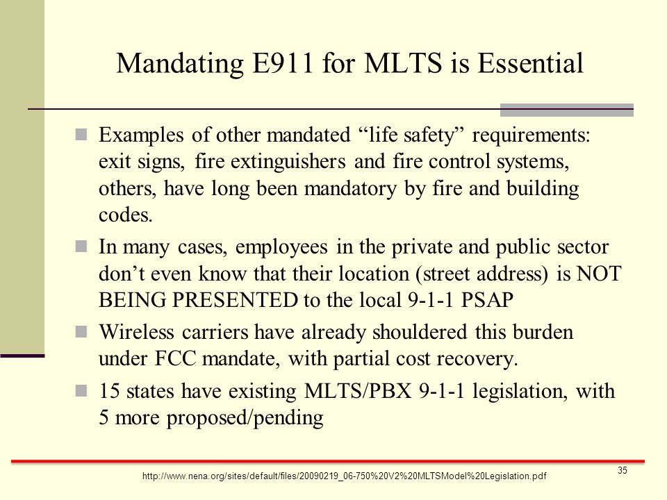Mandating E911 for MLTS is Essential Examples of other mandated life safety requirements: exit signs, fire extinguishers and fire control systems, others, have long been mandatory by fire and building codes.