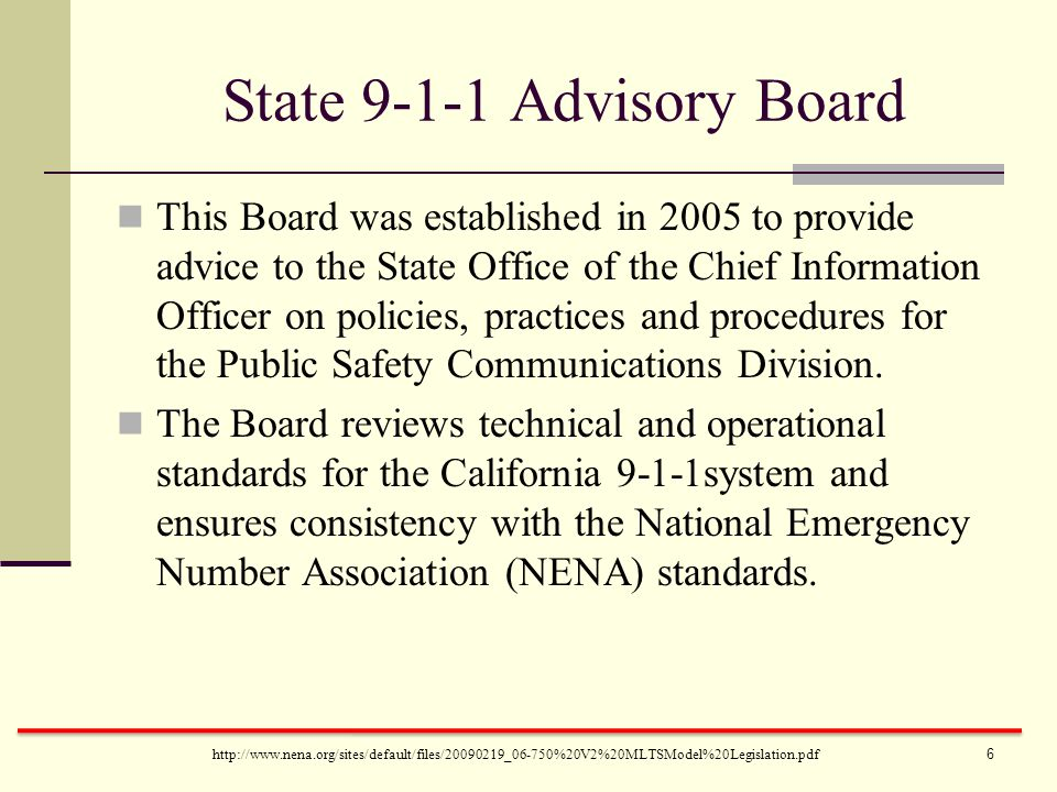 State 9-1-1 Advisory Board http://www.nena.org/sites/default/files/20090219_06-750%20V2%20MLTSModel%20Legislation.pdf This Board was established in 2005 to provide advice to the State Office of the Chief Information Officer on policies, practices and procedures for the Public Safety Communications Division.