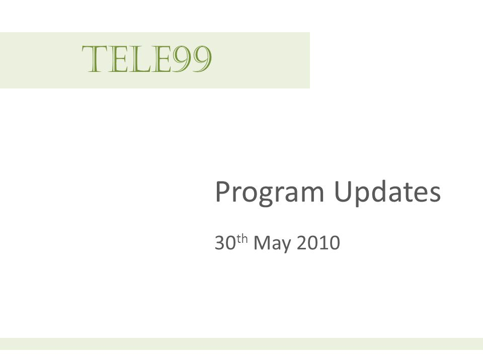 tele99 Program Updates 30 th May 2010