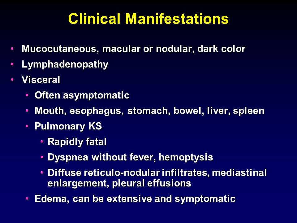 Clinical Manifestations Mucocutaneous, macular or nodular, dark colorMucocutaneous, macular or nodular, dark color LymphadenopathyLymphadenopathy Visc