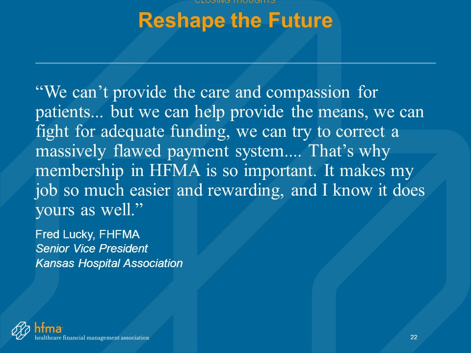 CLOSING THOUGHTS Reshape the Future We can't provide the care and compassion for patients...