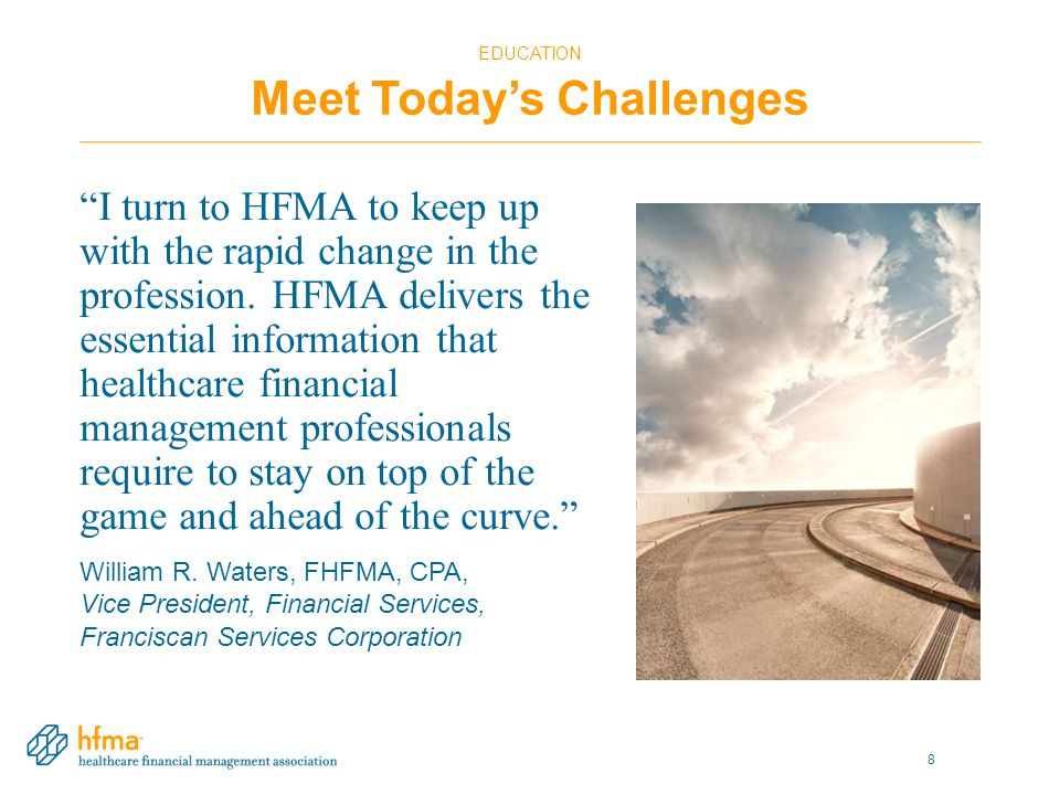 CERTIFICATION Advance Your Career Enhance your professional credibility with HFMA Certification Programs – Certified Healthcare Finance Professional (CHFP) – Fellow of the Healthcare Financial Management Association (FHFMA) – Certified Revenue Cycle Representative (CRCR) 9