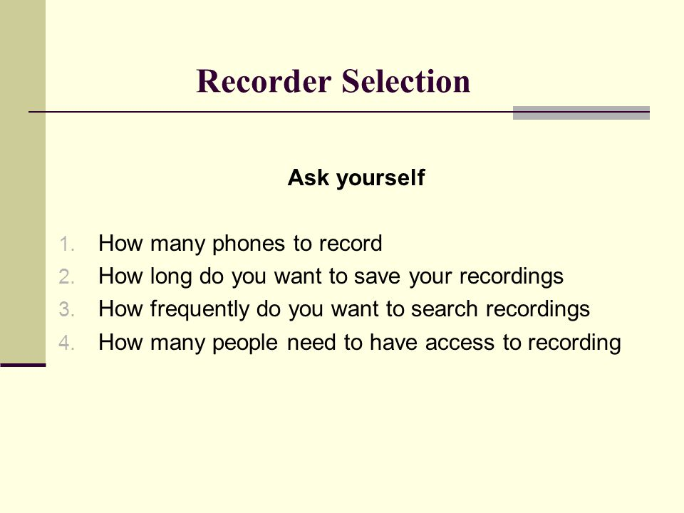 Recorder Selection Ask yourself 1. How many phones to record 2.