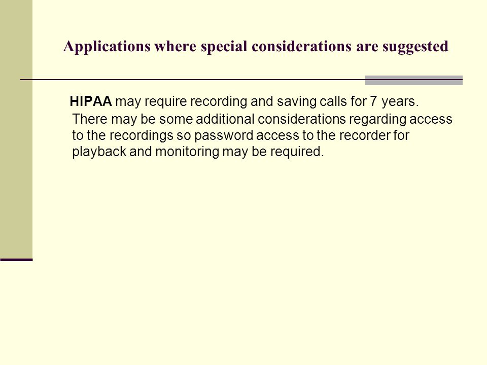 Applications where special considerations are suggested HIPAA may require recording and saving calls for 7 years. There may be some additional conside