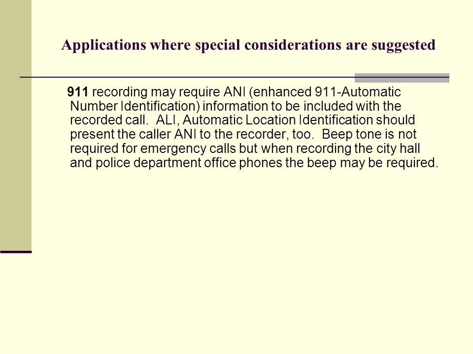 Applications where special considerations are suggested 911 recording may require ANI (enhanced 911-Automatic Number Identification) information to be included with the recorded call.