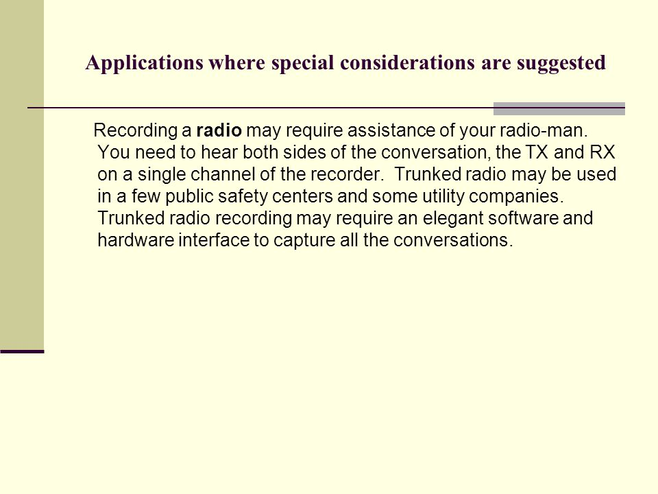 Applications where special considerations are suggested Recording a radio may require assistance of your radio-man. You need to hear both sides of the