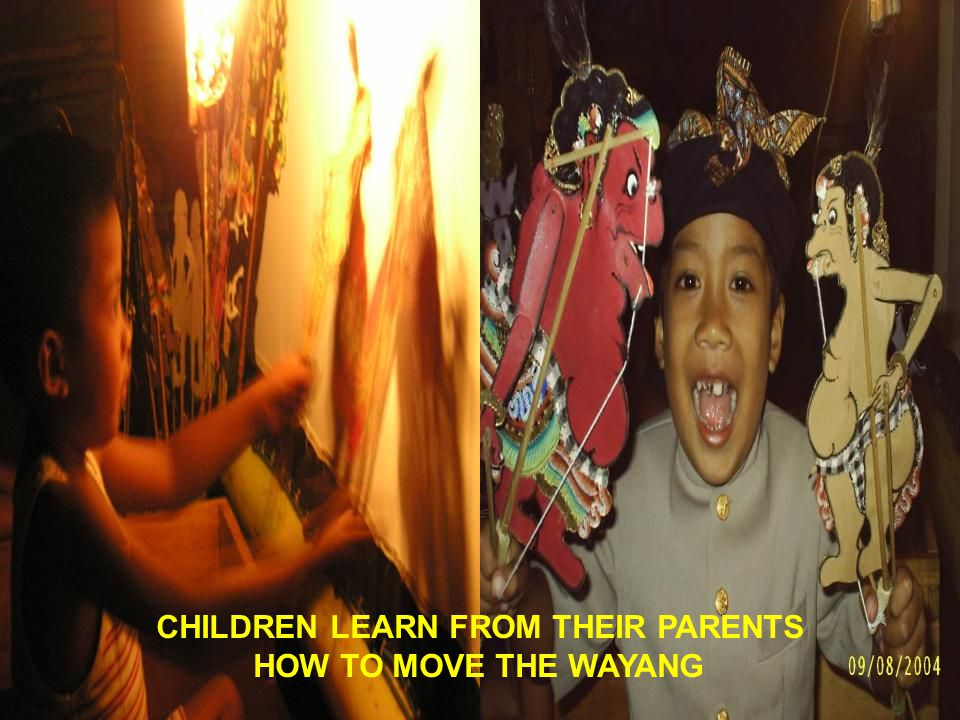 CHILDREN LEARN FROM THEIR PARENTS HOW TO MOVE THE WAYANG