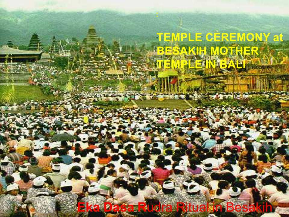 Eka Dasa Rudra Ritual in Besakih : TEMPLE CEREMONY at BESAKIH MOTHER TEMPLE IN BALI