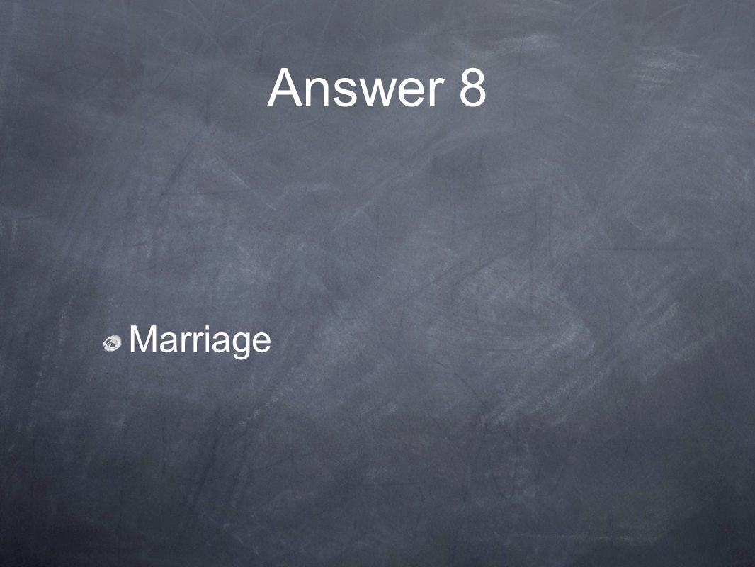 Answer 8 Marriage
