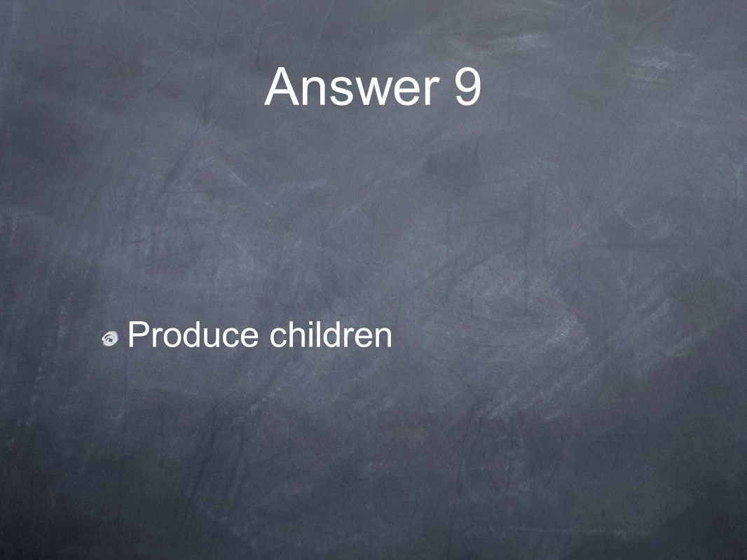 Answer 9 Produce children