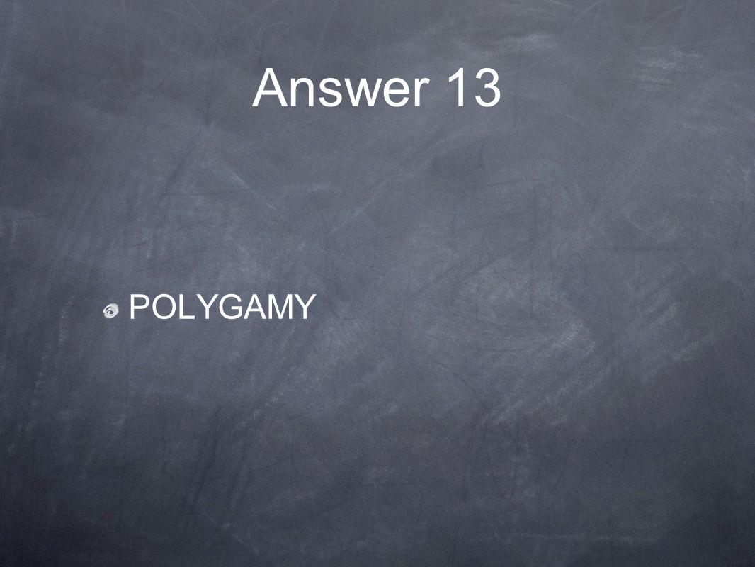 Answer 13 POLYGAMY