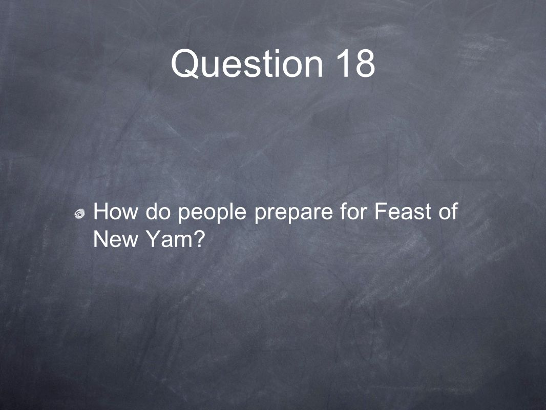 Question 18 How do people prepare for Feast of New Yam