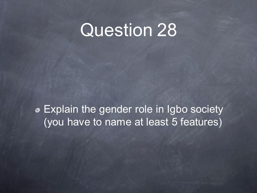 Question 28 Explain the gender role in Igbo society (you have to name at least 5 features)