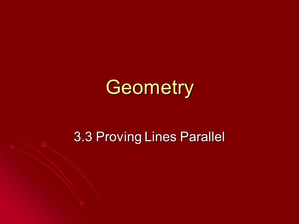 Geometry 3.3 Proving Lines Parallel
