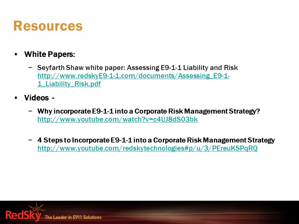 Resources White Papers: −Seyfarth Shaw white paper: Assessing E9-1-1 Liability and Risk http://www.redskyE9-1-1.com/documents/Assessing_E9-1- 1_Liabil
