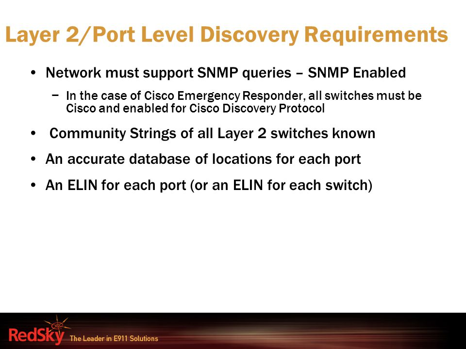 Layer 2/Port Level Discovery Requirements Network must support SNMP queries – SNMP Enabled −In the case of Cisco Emergency Responder, all switches mus