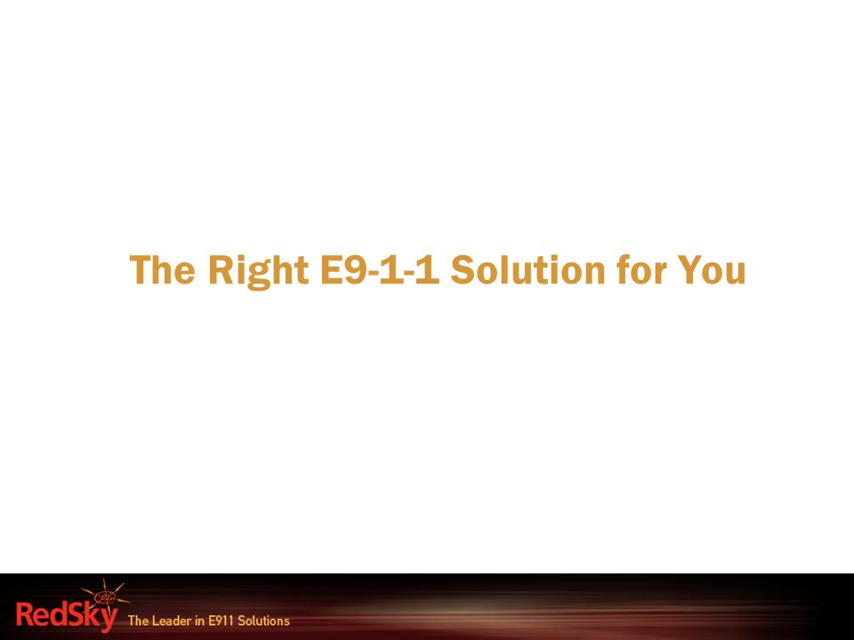 The Right E9-1-1 Solution for You